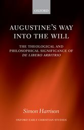 Augustine's Way into the Will: The Theological and Philosophical Significance of De libero arbitrio