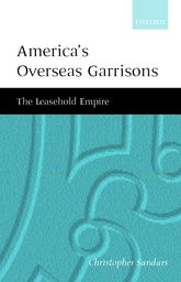 America's Overseas Garrisons: The Leasehold Empire