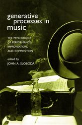 Generative Processes in MusicThe Psychology of Performance, Improvisation, and Composition
