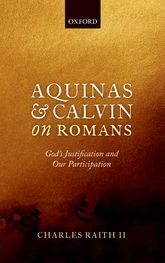 Aquinas and Calvin on RomansGod's Justification and Our Participation