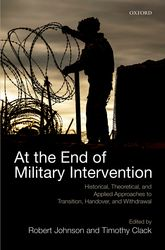 At the End of Military InterventionHistorical, Theoretical and Applied Approaches to Transition, Handover and Withdrawal