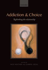 Addiction and Choice: Rethinking the relationship
