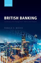 British BankingContinuity and Change from 1694 to the Present