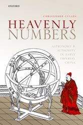 Heavenly Numbers: Astronomy and Authority in Early Imperial China
