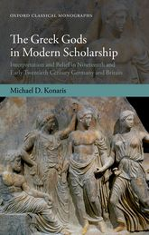 The Greek Gods in Modern ScholarshipInterpretation and Belief in Nineteenth and Early Twentieth Century Germany and Britain