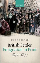 British Settler Emigration in Print, 1832–1877