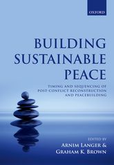 Building Sustainable PeaceTiming and Sequencing of Post-Conflict Reconstruction and Peacebuilding
