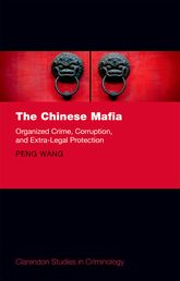 The Chinese MafiaOrganized Crime, Corruption, and Extra-Legal Protection