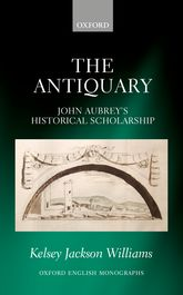 The AntiquaryJohn Aubrey's Historical Scholarship