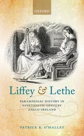 Liffey and LetheParamnesiac History in Nineteenth-Century Anglo-Ireland