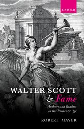 Walter Scott and FameAuthors and Readers in the Romantic Age