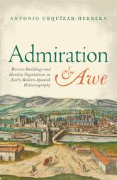 Admiration and AweMorisco Buildings and Identity Negotiations  in Early Modern Spanish Historiography