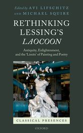 Rethinking Lessing's Laocoon: Antiquity, Enlightenment, and the 'Limits' of Painting and Poetry