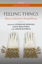 Feeling ThingsObjects and Emotions through History