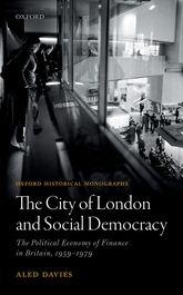 The City of London and Social DemocracyThe Political Economy of Finance in Britain, 1959 - 1979
