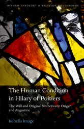 The Human Condition in Hilary of PoitiersThe Will and Original Sin between Origen and Augustine