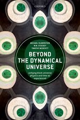 Beyond the Dynamical UniverseUnifying Block Universe Physics and Time as Experienced