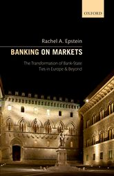 Banking on MarketsThe Transformation of Bank-State Ties in Europe and Beyond