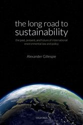 The Long Road to SustainabilityThe Past, Present, and Future of International Environmental Law and Policy