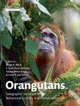 OrangutansGeographic Variation in Behavioral Ecology and Conservation