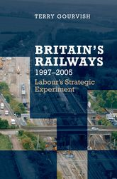 Britain's Railways, 1997–2005Labour's Strategic Experiment