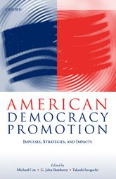 American Democracy PromotionImpulses, Strategies, and Impacts