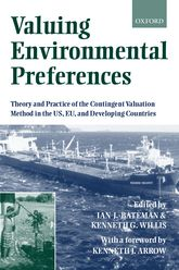 Valuing Environmental PreferencesTheory and Practice of the Contingent Valuation Method in the US, EU , and developing Countries