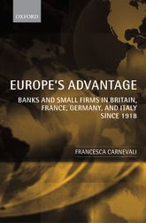 Europe's Advantage: Banks and Small Firms in Britain, France, Germany, and Italy since 1918