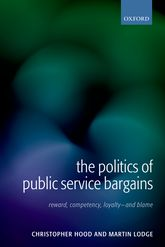 The Politics of Public Service BargainsReward, Competency, Loyalty - and Blame