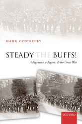 Steady The Buffs!: A Regiment, a Region, and the Great War