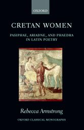 Cretan WomenPasiphae, Ariadne, and Phaedra in Latin Poetry