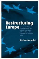 Restructuring Europe: Centre Formation, System Building, and Political Structuring between the Nation State and the European Union