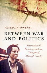 Between War and PoliticsInternational Relations and the Thought of Hannah Arendt