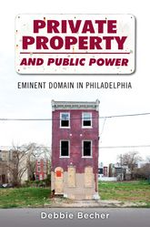 Private Property and Public PowerEminent Domain in Philadelphia