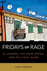 Fridays of Rage: Al Jazeera, the Arab Spring, and Political Islam