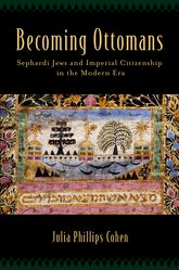 Becoming OttomansSephardi Jews and Imperial Citizenship in the Modern Era