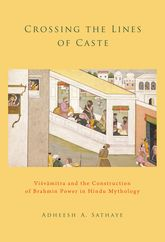 Crossing the Lines of CasteVisvamitra and the Construction of Brahmin Power in Hindu Mythology