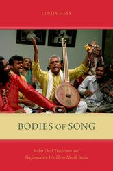 Bodies of Song: Kabir Oral Traditions and Performative Worlds in Northern India