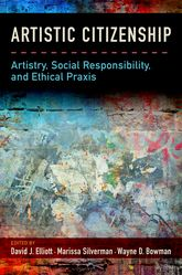 Artistic CitizenshipArtistry, Social Responsibility, and Ethical Praxis
