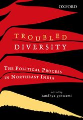 Troubled DiversityThe Political Process in Northeast India