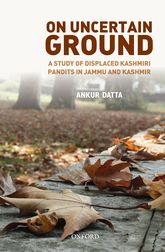 On Uncertain GroundDisplaced Kashmiri Pandits in Jammu and Kashmir