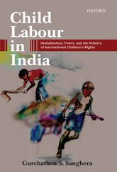 Child Labour in IndiaGlobalization, Power, and the Politics of International Children's Rights