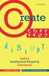 Create, Copy, DisruptIndia's Intellectual Property Dilemmas