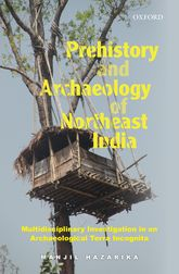Prehistory and Archaeology of Northeast India: Multidisciplinary Investigation in an Archaeological Terra Incognita