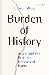 Burden of HistoryAssam and the Partition--Unresolved Issues