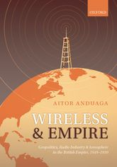 Wireless and EmpireGeopolitics, Radio Industry, and Ionosphere in the British Empire, 1918-1939