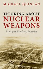 Thinking About Nuclear WeaponsPrinciples, Problems, Prospects