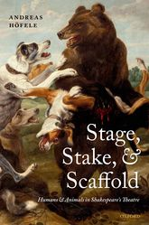 Stage, Stake, and ScaffoldHumans and Animals in Shakespeare's Theatre