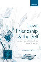 Love, Friendship, and the Self: Intimacy, Identification, and the Social Nature of Persons