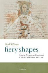 Fiery ShapesCelestial Portents and Astrology in Ireland and Wales 700–1700